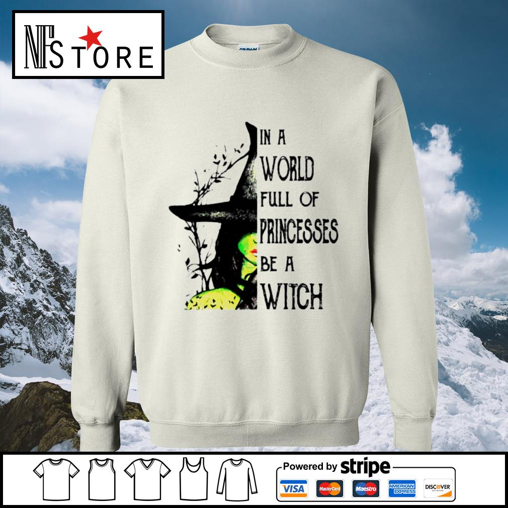 In a world full of princesses be a witch s sweater