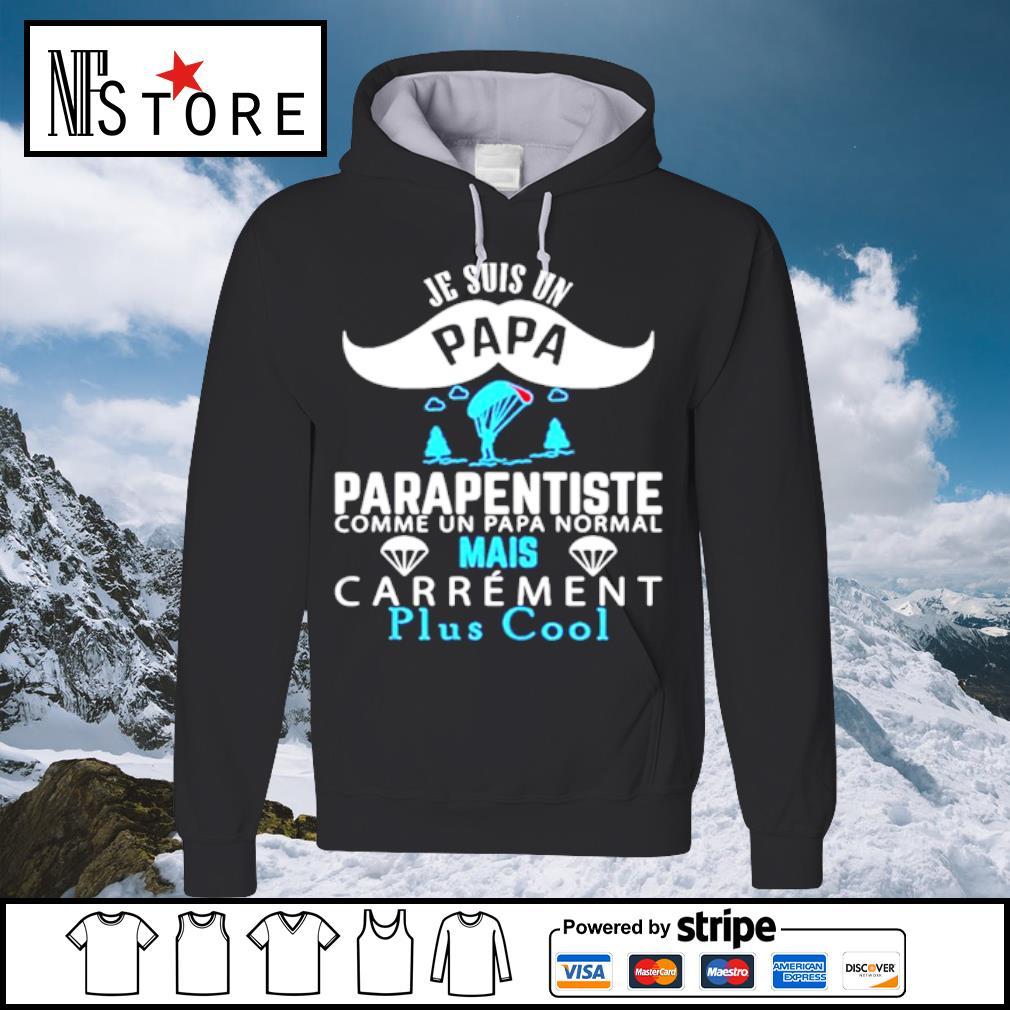 Je Suis Un Papa Parapentiste Comme Un Papa Normal Mais Carrement Plus Cool s hoodie
