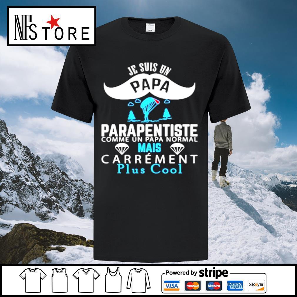 Je Suis Un Papa Parapentiste Comme Un Papa Normal Mais Carrement Plus Cool shirt