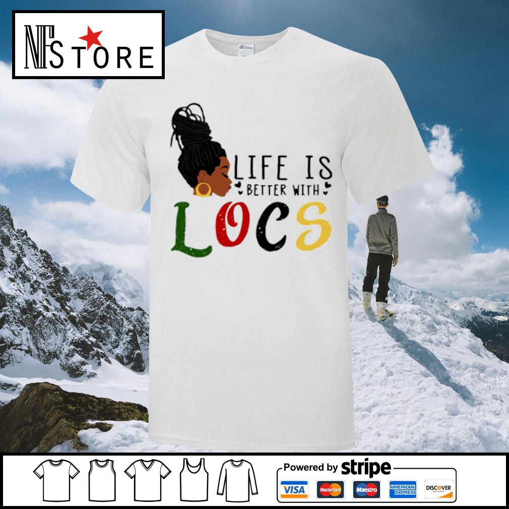 Life is better with Locs shirt