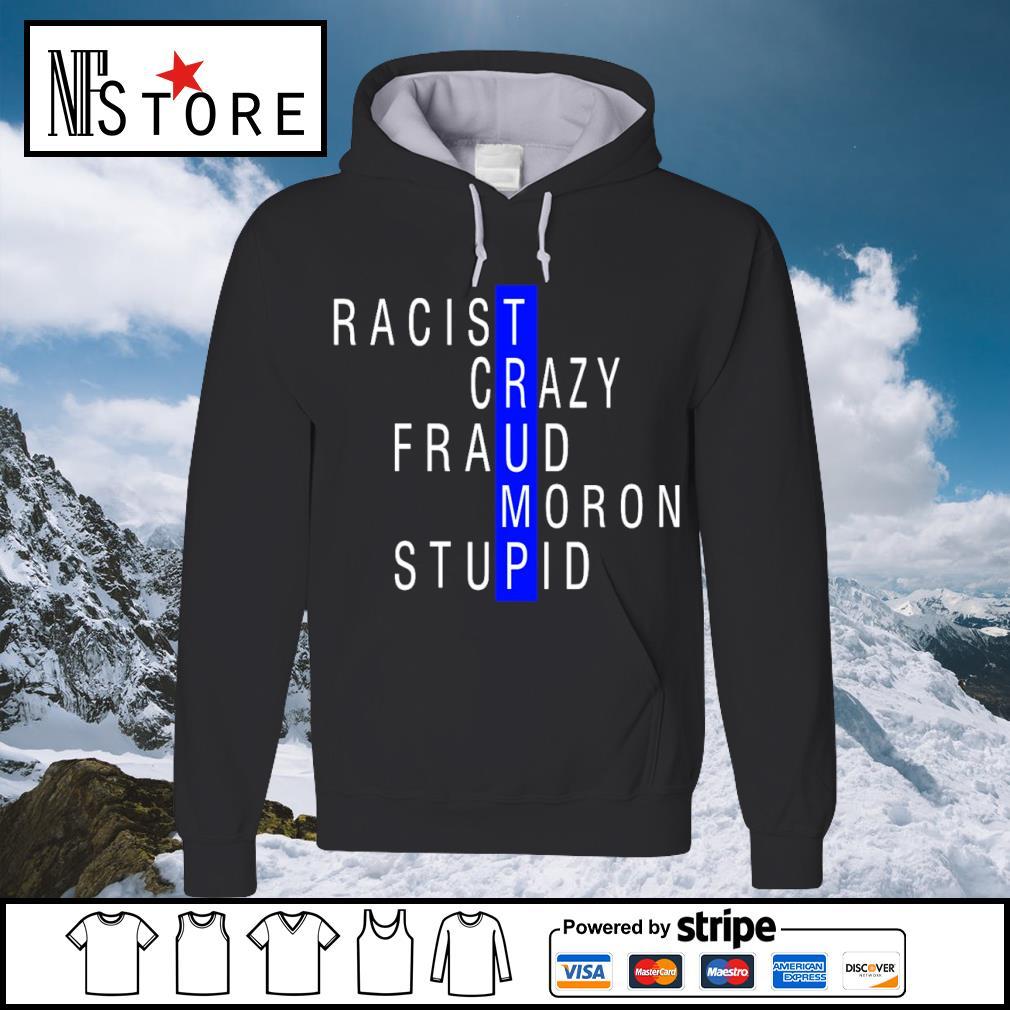 Racist crazy fraud moron stupid s hoodie