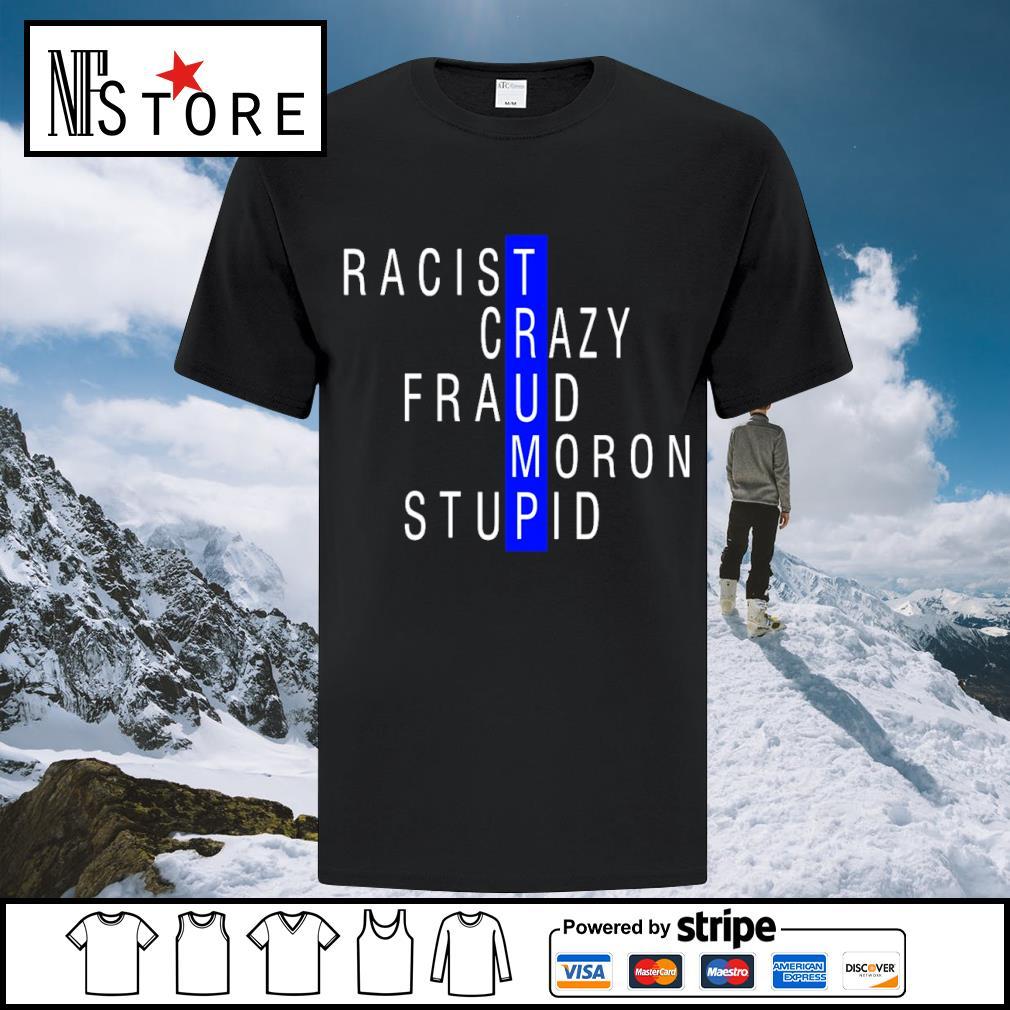 Racist crazy fraud moron stupid shirt