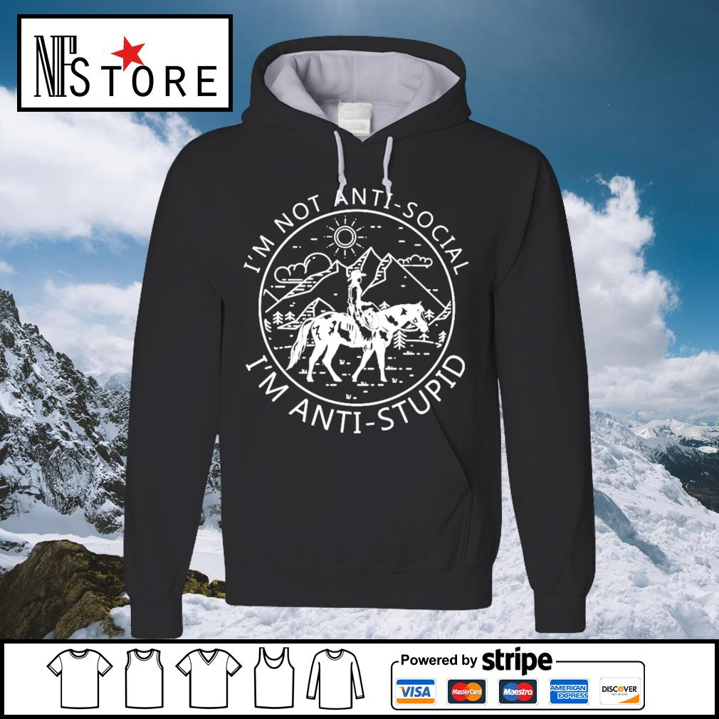 Riding horse I_m not anti-social I_m anti-stupid s hoodie